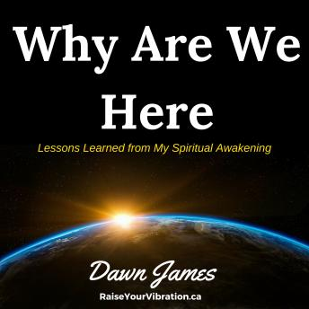 Why Are We Here, Dawn James