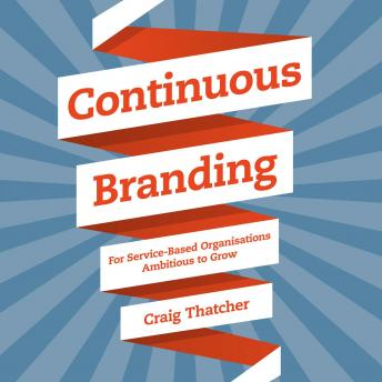 Continuous Branding: For Service-based Organisations Ambitious to Grow