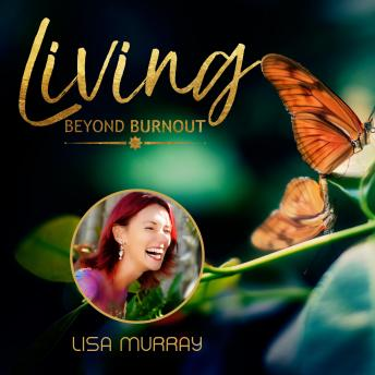 Living Beyond Burnout: Prevent Fatigue, Energise Your Life, Lisa Murray