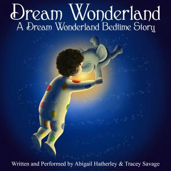 Dream Wonderland, Tracey Savage, Abigail Hatherley