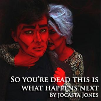 So You're Dead...This Is What Happens Next, Jocasta Jones