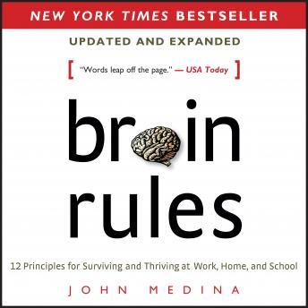 Brain Rules (Updated and Expanded): 12 Principles for Surviving and Thriving at Work, Home, and School, John Medina