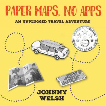 Download Paper Maps, No Apps: An Unplugged Travel Adventure by Johnny Welsh