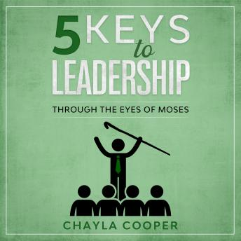 5 Keys To Leadership: Through The Eyes Of Moses