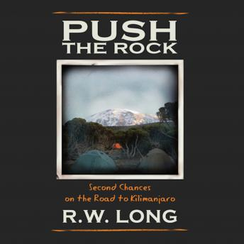 Download Push the Rock: Second Chances on the Road to Kilimanjaro by R.W. Long