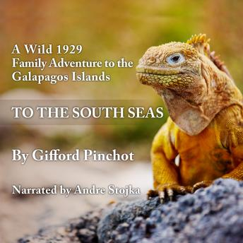 Download To the South Seas: A Wild 1929 Family Adventure to the Galapagos Islands by Gifford Pinchot