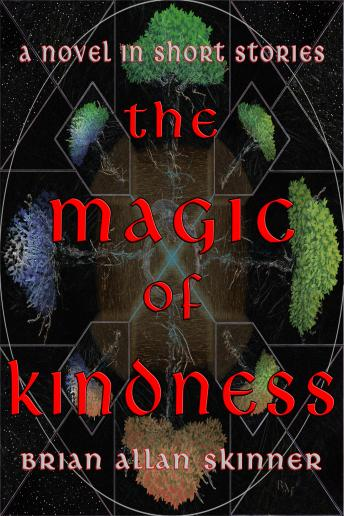 Magic of Kindness:A Novel in Short Stories, Brian Skinner