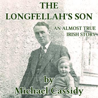 Longfellah's Son: An Almost True Irish Story, Michael Cassidy