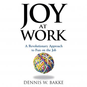 Joy at Work: A Revolutionary Approach To Fun on the Job, Dennis Bakke