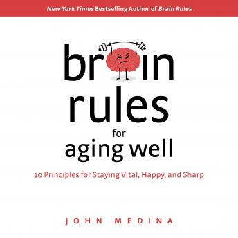 Download Brain Rules for Aging Well: 10 Principles for Staying Vital, Happy, and Sharp by John Medina