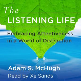 Listening Life: Embracing Attentiveness in a World of Distraction, Adam McHugh