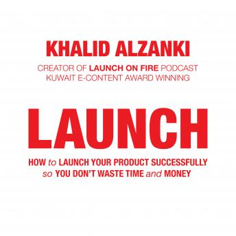 Launch: How to Launch Your Product Successfully, So You Don't Waste Time and Money