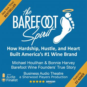 Barefoot Spirit: How Hardship, Hustle, and Heart Built America's #1 Wine Brand, Audio book by Rick Kushman, Bonnie Harvey, Michael Houlihan