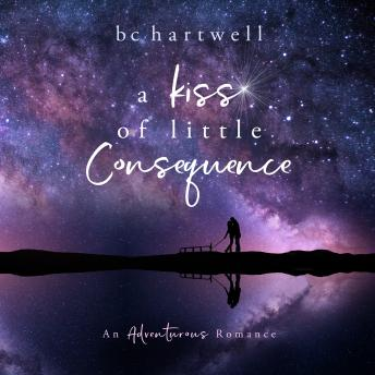 Kiss of Little Consequence (The Adventurous Romance Series) (Book 1), Bc Hartwell