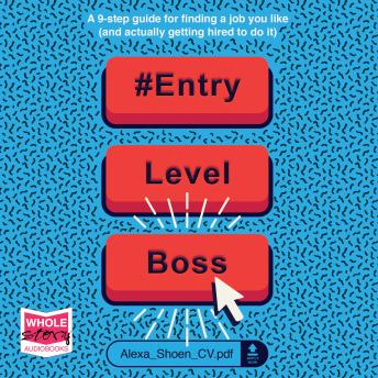 Download #ENTRYLEVELBOSS: a 9-step guide for finding a job you like (and actually getting hired to do it) by Alexa Shoen