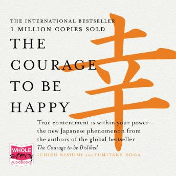 The Courage to Be Happy: True Contentment is Within Your Power