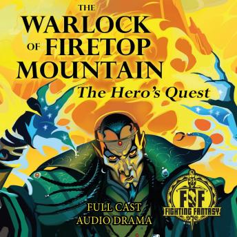 The Warlock of Firetop Mountain: The Hero's Quest: Fighting Fantasy Audio Drama Book 1