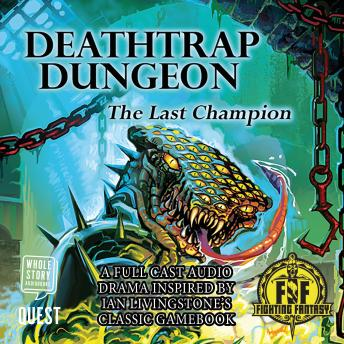 Deathtrap Dungeon: The Last Champion: Fighting Fantasy Audio Dramas Book 4
