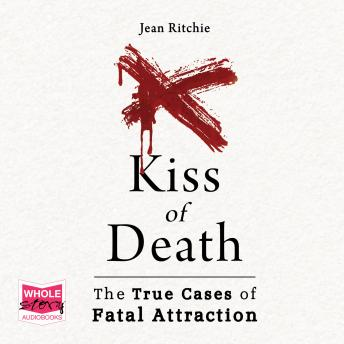 Kiss of Death: True Cases of Fatal Attraction, Jean Ritchie