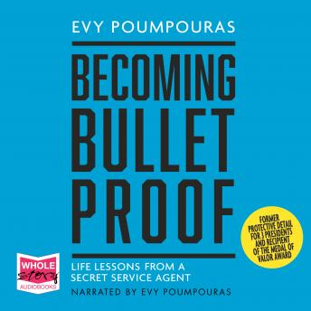 Becoming Bulletproof: Lessons in fearlessness from a former Secret Service Agent sample.