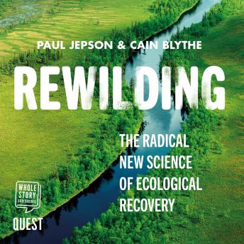 Rewilding: The Radical New Science of Ecological Recovery, Paul Jepson, Cain Blythe