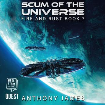 Scum of the Universe: Fire and Rust Book 7, Anthony James