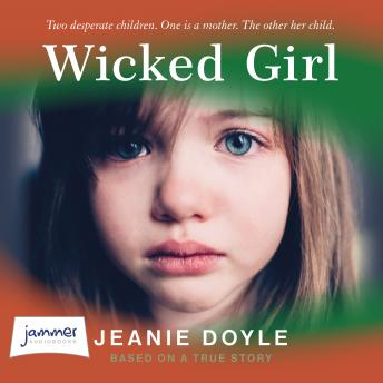 Wicked Girl: Two Desperate Children. One is a Mother. The Other Her Child.