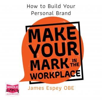 Make Your Mark in the Workplace: How To Build Your Personal Brand details