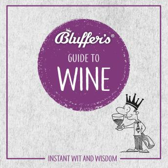 Bluffer's Guide To Wine: Instant Wit and Wisdom