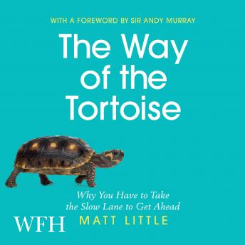 The Way of the Tortoise: Why You Have to Take the Slow Lane to Get Ahead