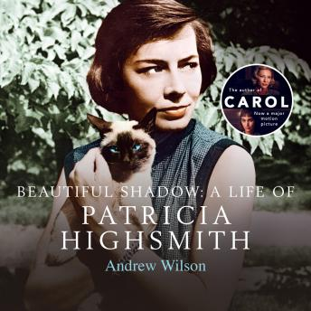 A Beautiful Shadow: A Life of Patricia Highsmith