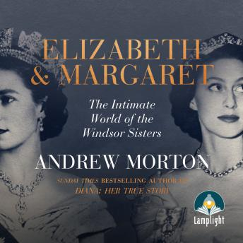 Elizabeth and Margaret: The Intimate World of the Windsor Sisters