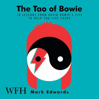 The Tao of Bowie: 10 Lessons from David Bowie's Life to Help You Live Yours