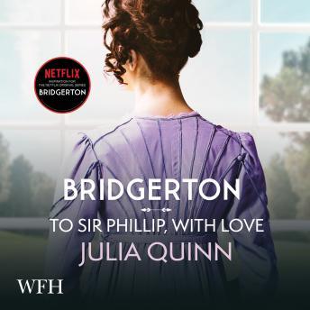 Bridgerton: To Sir Phillip, With Love: Bridgertons Book 5