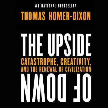 Upside of Down: Catastrophe, Creativity and the Renewal of Civilization, Thomas Homer-Dixon