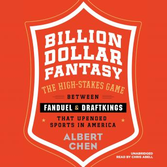 Download Billion Dollar Fantasy: The High-Stakes Game between FanDuel and DraftKings That Upended Sports in America by Albert Chen