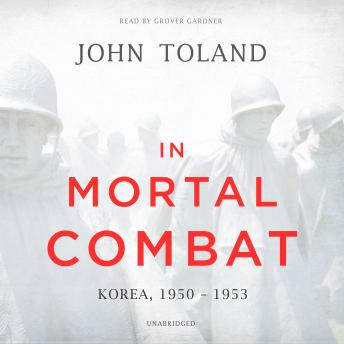 In Mortal Combat: Korea, 1950-1953, John Toland