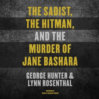 Download Sadist, the Hitman, and the Murder of Jane Bashara by George Hunter, Lynn Rosenthal