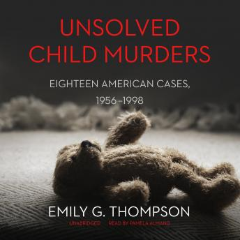 Unsolved Child Murders: Eighteen American Cases, 1956-1998, Emily G. Thompson