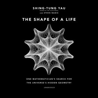 Download Shape of a Life: One Mathematician's Search for the Universe's Hidden Geometry by Shing-Tung Yau, Steve Nadis