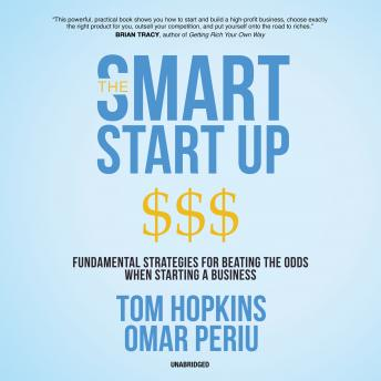 Smart Start Up: Fundamental Strategies for Beating the Odds When Starting a Business, Omar Periu, Tom Hopkins