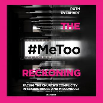 Download #MeToo Reckoning: Facing the Church's Complicity in Sexual Abuse and Misconduct by Ruth Everhart
