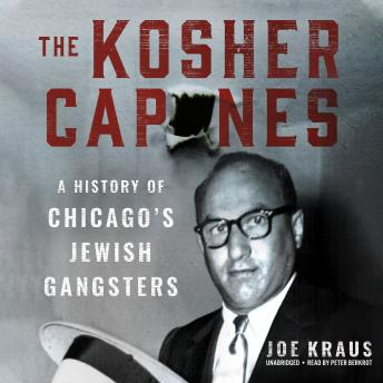 Download Kosher Capones: A History of Chicago's Jewish Gangsters by Joe Kraus