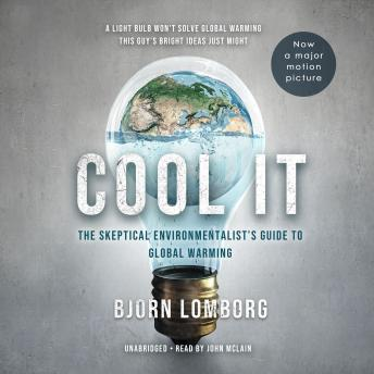 Cool It: The Skeptical Environmentalist's Guide to Global Warming, Bjorn Lomborg