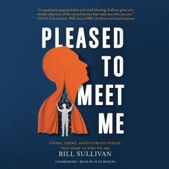 Download Pleased to Meet Me: Genes, Germs, and the Curious Forces That Make Us Who We Are by Bill Sullivan