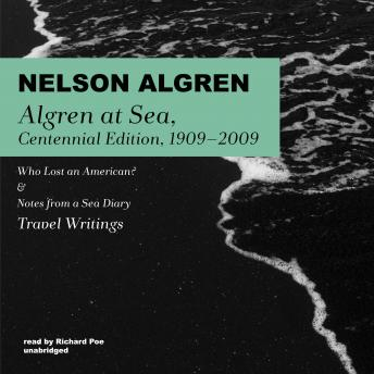 Algren at Sea, Centennial Edition, 1909–2009: Who Lost an American? & Notes from a Sea Diary; Travel