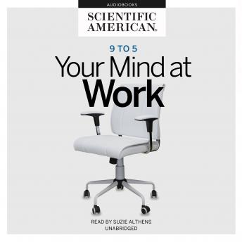 Download 9 to 5: Your Mind at Work by Scientific American