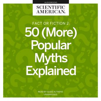 Fact or Fiction 2: 50 (More) Popular Myths Explained, Scientific American
