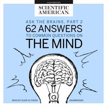 Ask the Brains, Part 2: 62 Answers to Common Questions on the Mind