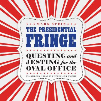 Download Presidential Fringe: Questing and Jesting for the Oval Office by Mark Stein